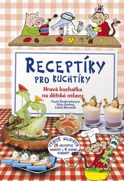 Receptíky pro kuchtíky - Pavla Šmikmátorová