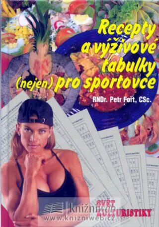 Recepty a výživové tabulky (nejen) pro sportovce - Petr Fořt
