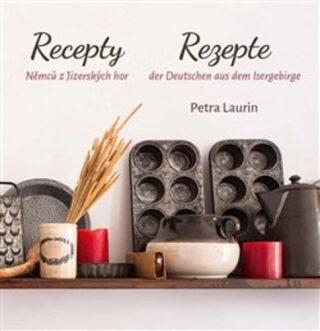 Recepty Němců z Jizerských hor / Rezepte der Deutschen aus dem Isergebirge - Petra Laurin