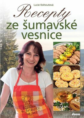 Recepty ze šumavské vesnice - Lucie Kohoutová