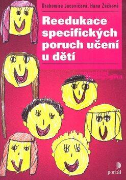 Reedukace specifických poruch učení u dětí - Drahomíra Jucovičová, Hana Žáčková
