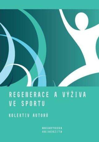 Regenerace a výživa ve sportu - Kolektiv
