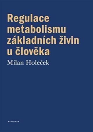 Regulace metabolismu základních živin u člověka - Milan Holeček