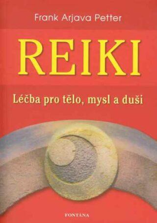 Reiki - léčba pro tělo, mysl a duši - Frank Arjava Petter