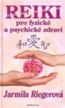 Reiki pro fyzické a psychické zdraví - Jarmila Riegerová