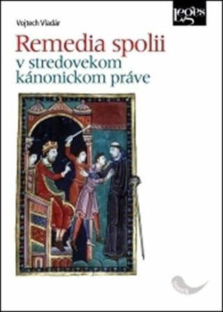 Remedia spolii v stredovekom kánonickom práve - Vojtěch Vladár