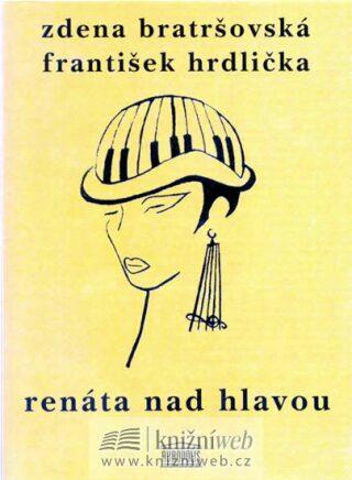 Renáta nad hlavou a jiné povídky - Zdena Bratršovská, František Hrdlička