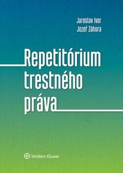 Repetitórium trestného práva - Jozef Záhora, Jaroslav Ivor