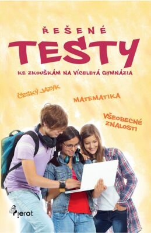 Řešené testy pro víceletá gymnázia (český jazyk + matematika + všeobecné znalosti) - neuveden