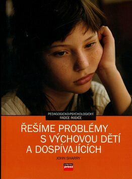 Řešíme problémy s výchovou dětí a dospívajících - John Sharry