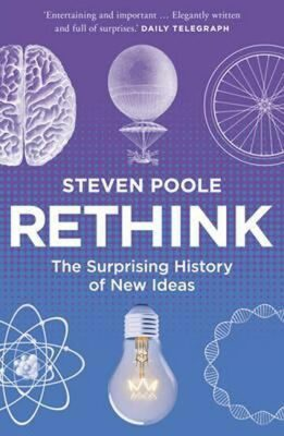 Rethink: The Surprising History of New Ideas - Poole Steven