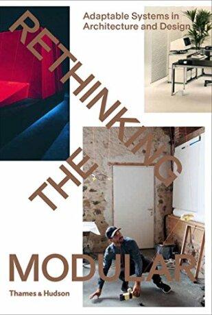 Rethinking The Modular: Adaptable Systems in Architecture and Design - Burkhard Meltzer, Tido von Oppeln