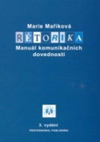Rétorika - Manuál komunikačních dovednos - Maříková Marie