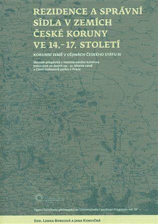Rezidence a správní sídla v zemích české koruny ve 14. - 17. století - Lenka Bobková,Jana Konvičná,