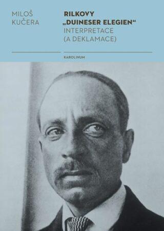 """Rilkovy """"Duineser Elegien""""- Interpretace (a deklamace) - Miloš Kučera"""