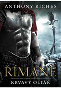Římané: Krvavý oltář - Anthony Riches