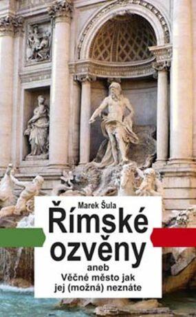 Římské ozvěny aneb Věčné město jak jej (možná) neznáte - Šula Marek