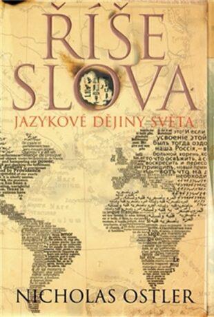 Říše slova: Jazykové dějiny světa - Nicholas Ostler