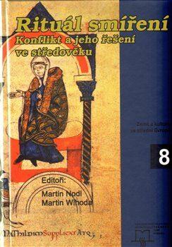 Rituál smíření. Konflikt a jeho řešení ve středověku - Martin Wihoda, Martin Nodl