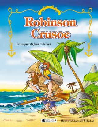 Robinson Crusoe - Jana Eislerová, Antonín Šplíchal, Daniel Defoe, Zora Sadloňová, prerozprávala Jana