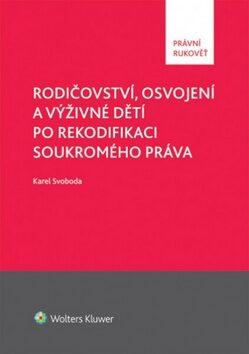Rodičovství, osvojení a výživné dětí po rekodifikaci soukromého práva - Karel Svoboda