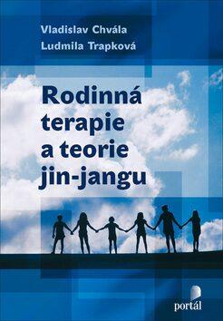Rodinná terapie a teorie jin-jangu - Vladislav Chvála, Ludmila Trapková