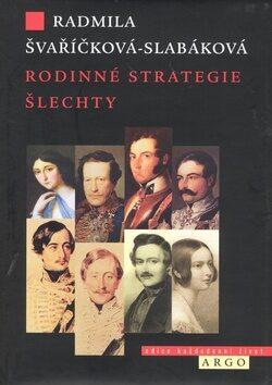 Rodinné strategie šlechty - Radmila Švaříčková Slabáková