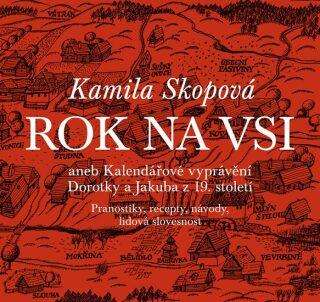 Rok na vsi aneb Kalendářové vyprávění Dorotky a Jakuba z 19. století - Kamila Skopová