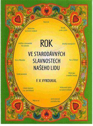 Rok ve starodávných slavnostech našeho lidu - František Vladimír Vykoukal