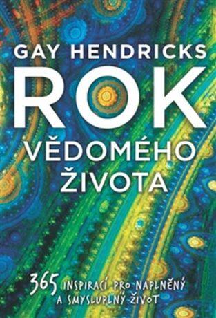 Rok vědomého života - Gay Hendricks
