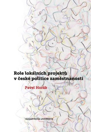 Role lokálních projektů v české politice zaměstnanosti - Pavel Horák - e-kniha