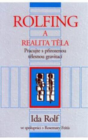 Rolfing a realita těla - Rolf Ida PhDr.