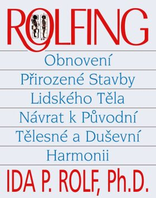 Rolfing - Rolf Ida PhDr.