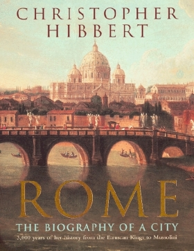 Rome: The Biography of a City - Christopher Hibbert