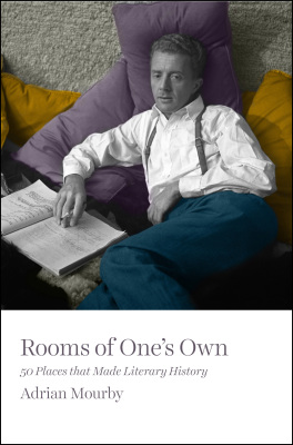Rooms of One's Own: 50 Places That Made Literary History - Adrian Mourby