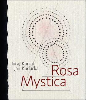 Rosa mystica - Juraj Kuniak, Ján Kudlička