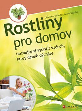 Rostliny pro domov - Ariane Boixiere, Genevieve Chaudet