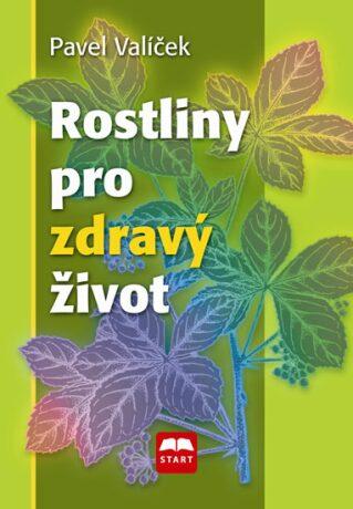 Rostliny pro zdravý život - Pavel Valíček