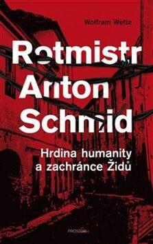 Rotmistr Anton Schmid - Wolfram Wette