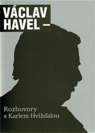 Rozhovory s Karlem Hvížďalou - Václav Havel