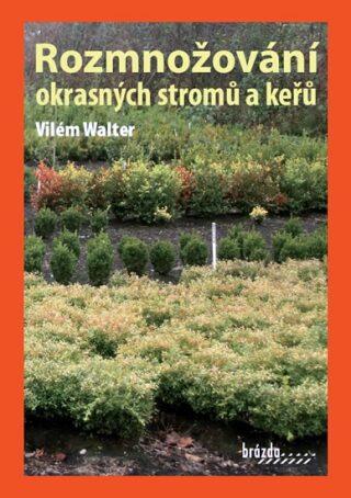 Rozmnožování okrasných stromů a keřů - Vilém Walter