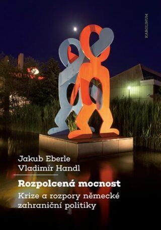 Rozpolcená mocnost - Jakub Eberle, Vladimír Handl