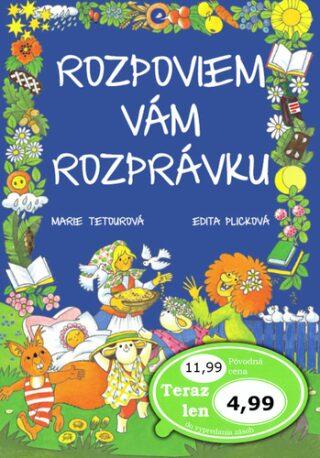 Rozpoviem vám rozprávku - Edita Plicková, Marie Tetourová
