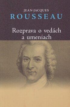 Rozprava o vedách a umeniach - Jean-Jacques Rousseau