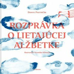 Rozprávka o lietajúcej Alžbetke - Daniel Pastirčák, Veronika Klímová