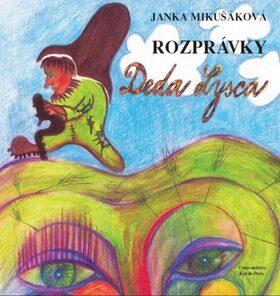 Rozprávky Deda Lysca - Janka Mikušáková, Nataša Haratíková