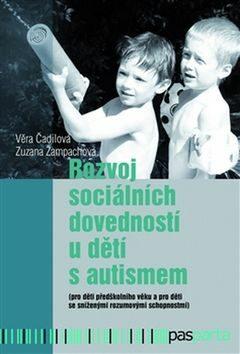 Rozvoj sociálních dovedností u dětí s autismem - Věra Čadilová, Zuzana Žampachová