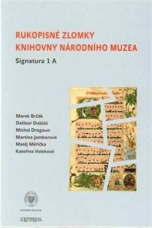 Rukopisné zlomky Knihovny Národního muzea - Signatura 1 A - Kolektiv