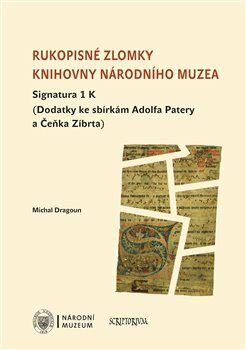 Rukopisné zlomky Knihovny Národního muzea - Signatura 1 K - Michal Dragoun