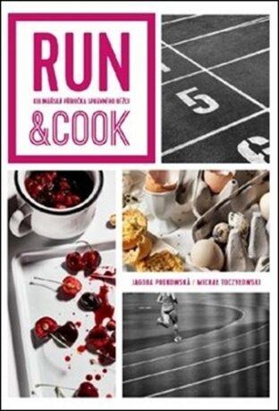 Run & Cook: Kulinářská příručka správného běžce - Jagoda Podkowska, Michael Toczylowski